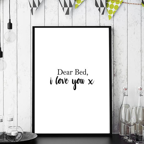 'Dear Bed, i love you x' Wall Art Poster Picture