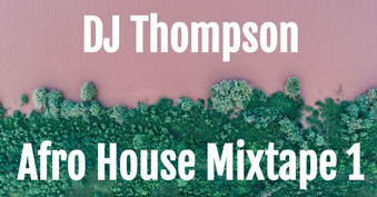 DJ Thompson Afro House Mixtape 1
