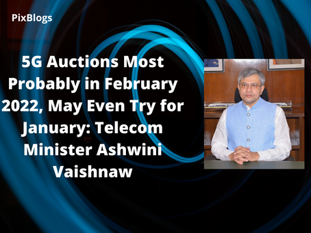 Ashwini Vaishnaw: 5G sales to be most probable in February 2022, they could go as far as January