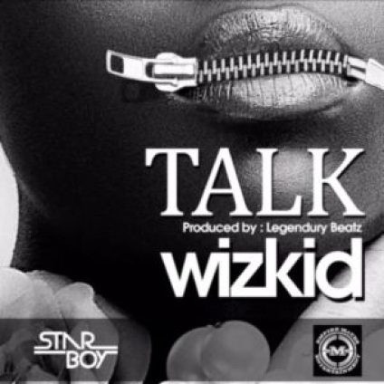 Wizkid – Talk (Prod. Legendury Beatz)