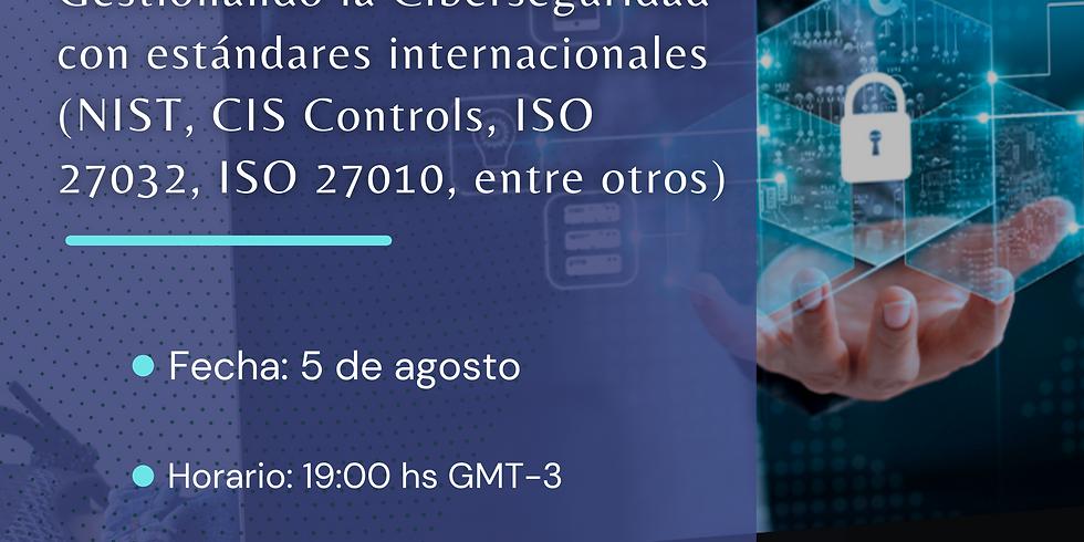 Gestionando la Ciberseguridad con estándares internacionales (NIST, CIS Controls, ISO 27032, ISO 27010, entre otros)