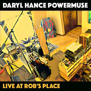DARYL HANCE POWERMUSE - LIVE AT ROB'S PL