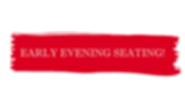 EARLY EVENING SEATING!.png