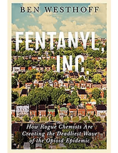 Fentanyl, Inc.: How Rogue Chemists Created the Deadliest Wave of the Opioid Epidemic