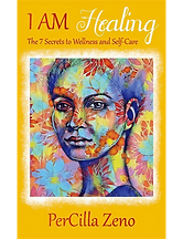 I AM Healing: 7 Secrets to Wellness & Self-Care
