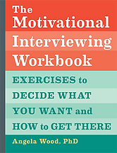 The Motivational Interviewing Workbook: Exercises to Decide What You Want and How to Get There