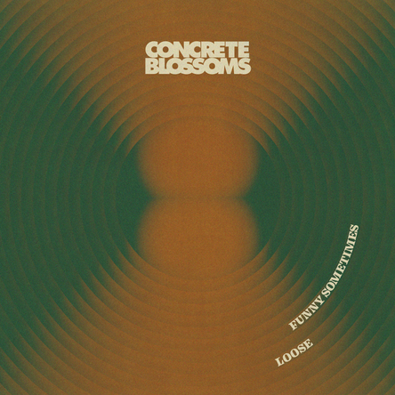 """Concrete Bloosoms """"Loose/Funny Sometimes"""""""