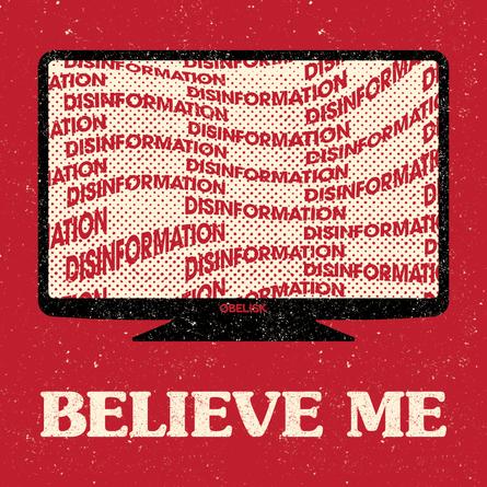Believe Me/Disinformation