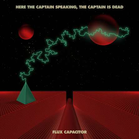 """Here The Captain Speaking, The Captain is Dead, """"Flux Capacitor,""""  Front Cover"""