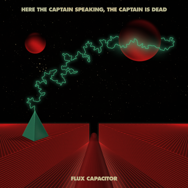Here The Captain Speaking, The Captain is Dead, Flux Capacitor