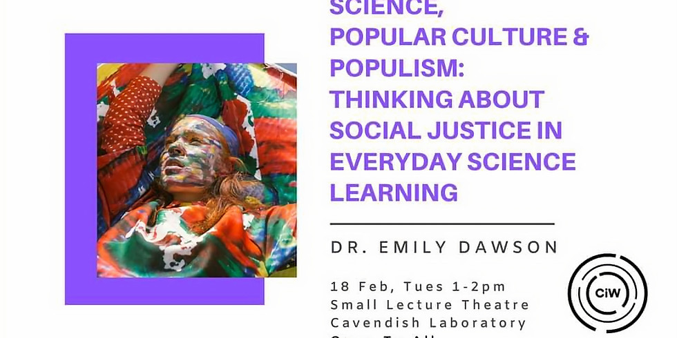 Science, Popular Culture & Populism: Thinking about Social Justice in Everyday Science Learning - Dr. Emily Dawson