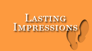 First Impressions? Important… Lasting Impact? Vital