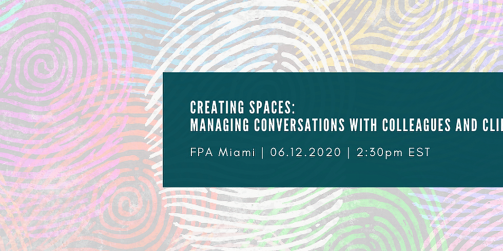 JOIN US! June 12, 2020 | Creating Spaces: Managing Conversations with Colleagues and Clients
