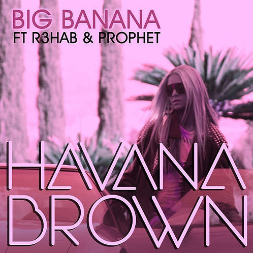 Havana Brown -  Big Banana (New Clean Radio Edit 7)