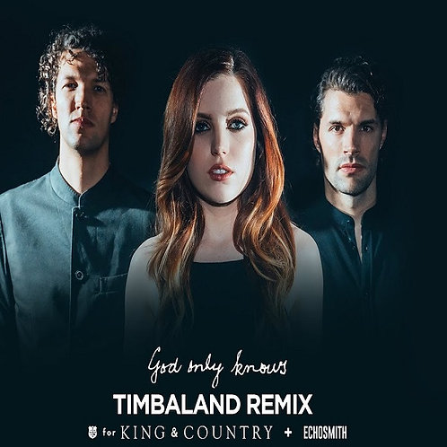 For King & Country ft Echosmith - God Only Knows !  (Timbaland Remix Edit 7)