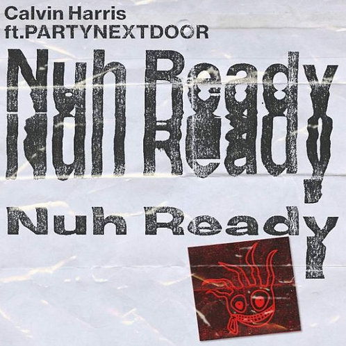 Calvin Harris ft Partynextdoor - Nuh Ready (New Radio Edit)