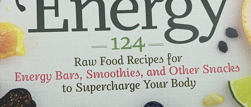 Raw Energy - 124 Raw Food Recipes