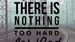 Is Anything Too Hard for The Lord?