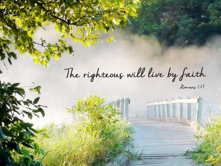 The Righteous will live by Faith