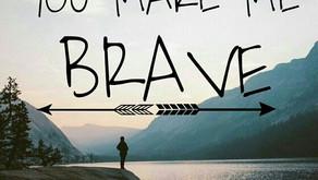 """Faith that Makes You Brave"""