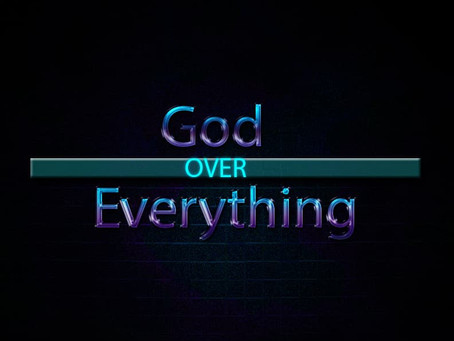 """God Over Everything"""