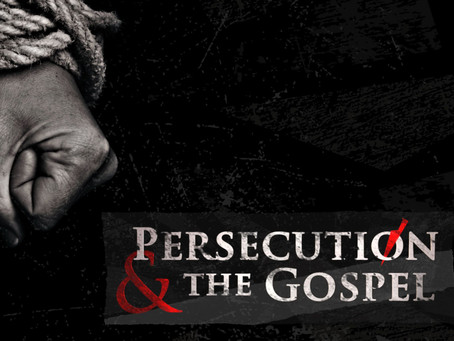 """Persecution and the Gospel"""
