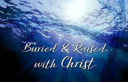 """""""Buried and Raised with Christ"""""""