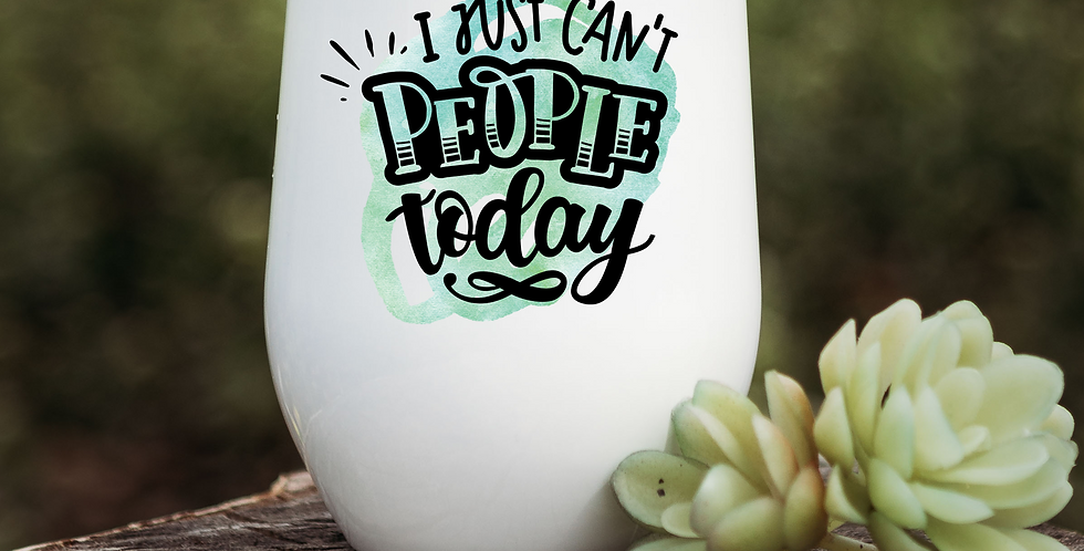 I Just Can't People Today Wine Tumbler
