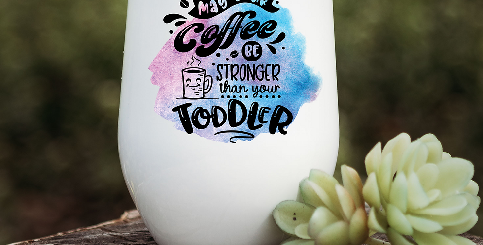 May Your Coffee be Stronger Wine Tumbler