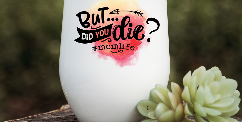 But Did You Die? Wine Tumbler