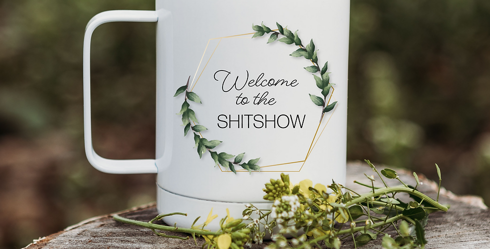Welcome to the Shitshow Coffee Tumbler