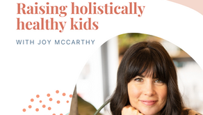 Episode 143: Raising holistically healthy kids with Joy McCarthy