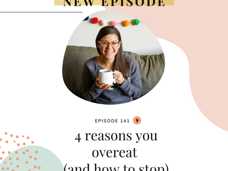 Episode 141: 4 reasons you're overeating (and how to stop)