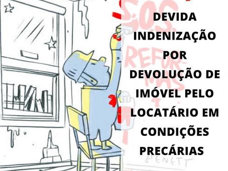 Indenização devida por devolução de imóvel pelo locatário em condições precárias