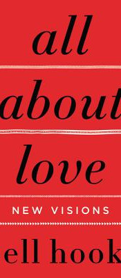All About Love: New Visions (Love Song to the Nation) by Bell Hooks