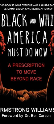 What Black and White America Must Do Now: A Prescription to Move Beyond Race (Hardcover)