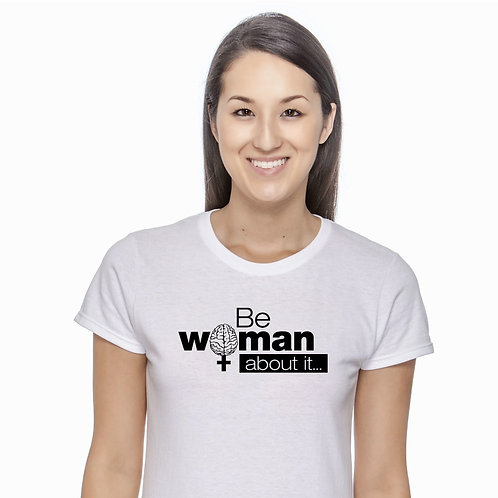 Be Woman About It Tee