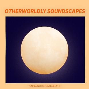 Cinematic Sound Design - Otherworldly Soundscapes - A .jpg
