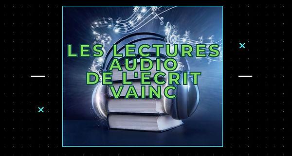 Les lectures audio de l'Ecrit Vainc