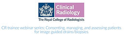 CR trainee webinar series: Consenting, managing, and assessing patients for image guided drains/biopsies