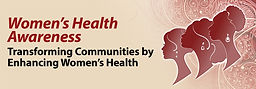 Women's Health Awareness - Transforming Communities by Enhancing Women's Health