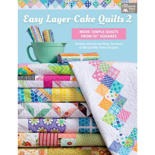 Easy Layer Cake Quilts - 2 | Me and My Sister Designs | Barbara Groves and Mary
