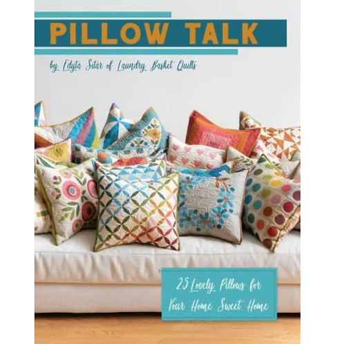 Pillow Talk Book | By Edyta Sitar of Laundry Basket Quilts