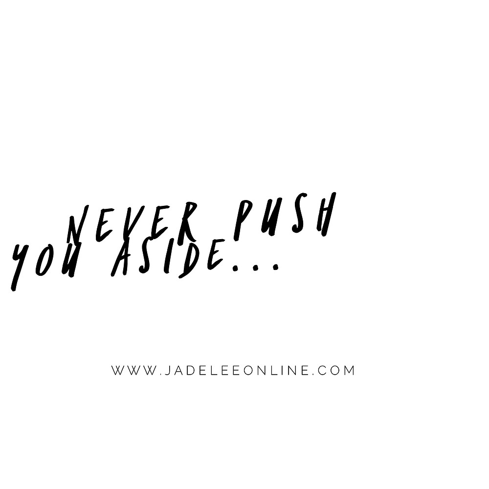 Never Push You Aside...