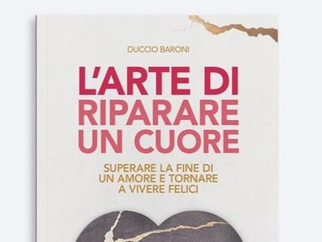 """""""L'arte di riparare un cuore. Superare la fine di un amore e tornare a vivere felici"""" di D. Baroni"""