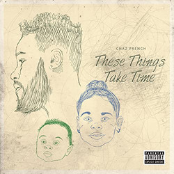 Chaz French - These Things Take Time