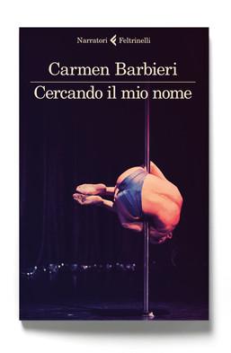 il romanzo d'esordio di Carmen Barbieri,  Cercando il mio nome  (Feltrinelli)