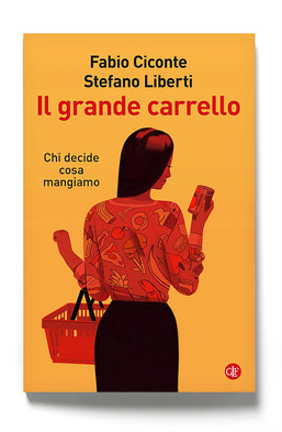 Il grande carrello (Laterza) di Stefano Liberti e Fabio Ciconte è in libreria