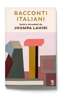 Racconti Italiani scelti e introdotti da Jhumpa Lahiri (Guanda)