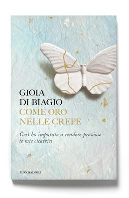 è in libreria Come oro nelle crepe di Gioia Di Biagio (Mondadori)